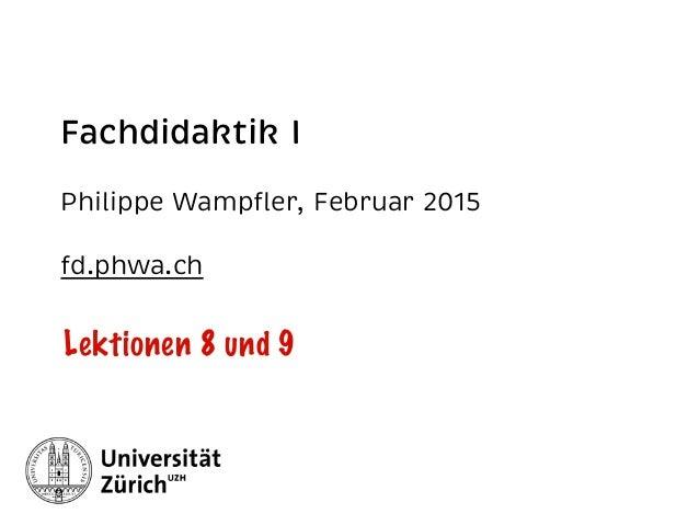 Fachdidaktik I Philippe Wampfler, Februar 2015 fd.phwa.ch Lektionen 8 und 9