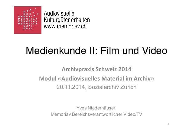 Medienkunde II: Film und Video  Archivpraxis  Schweiz  2014  Modul  «Audiovisuelles  Material  im  Archiv»  20.11.2014, So...