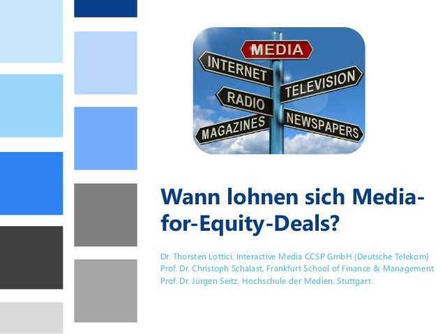 Wann lohnen sich Media-for-  Equity-Deals?  Dr. Thorsten Lottici, Interactive Media CCSP GmbH (Deutsche Telekom)  Prof. Dr...