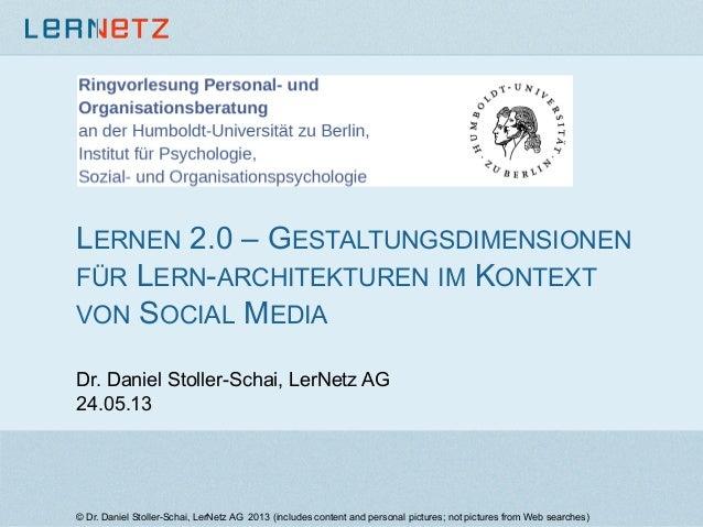 LERNEN 2.0 – GESTALTUNGSDIMENSIONENFÜR LERN-ARCHITEKTUREN IM KONTEXTVON SOCIAL MEDIADr. Daniel Stoller-Schai, LerNetz AG24...