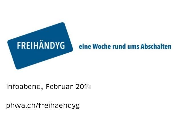 Infoabend, Februar 2014 phwa.ch/freihaendyg