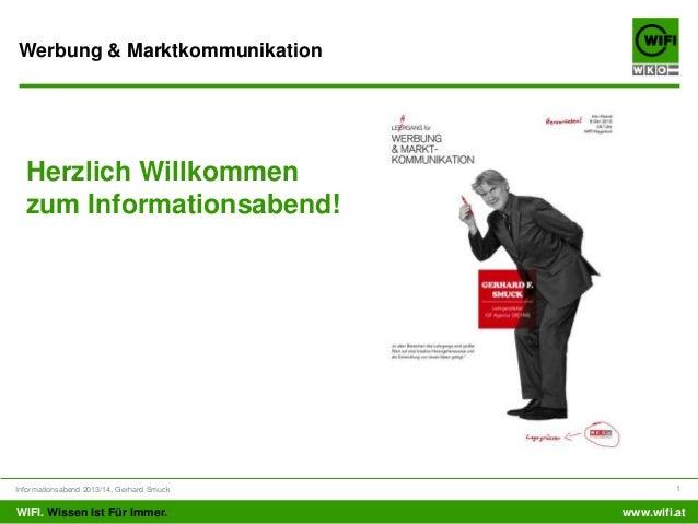 Werbung & Marktkommunikation  Herzlich Willkommen zum Informationsabend!  Informationsabend 2013/14, Gerhard Smuck  WIFI. ...