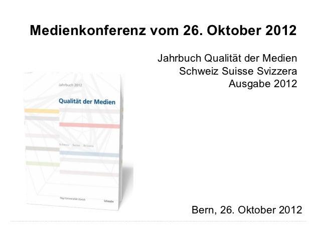 Medienkonferenz vom 26. Oktober 2012                 Jahrbuch Qualität der Medien                     Schweiz Suisse Svizz...