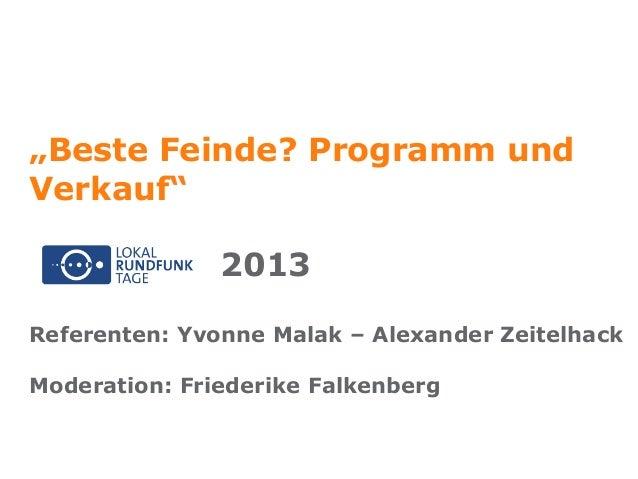 """""""Beste Feinde? Programm und Verkauf"""" 2013 Referenten: Yvonne Malak – Alexander Zeitelhack Moderation: Friederike Falkenberg"""