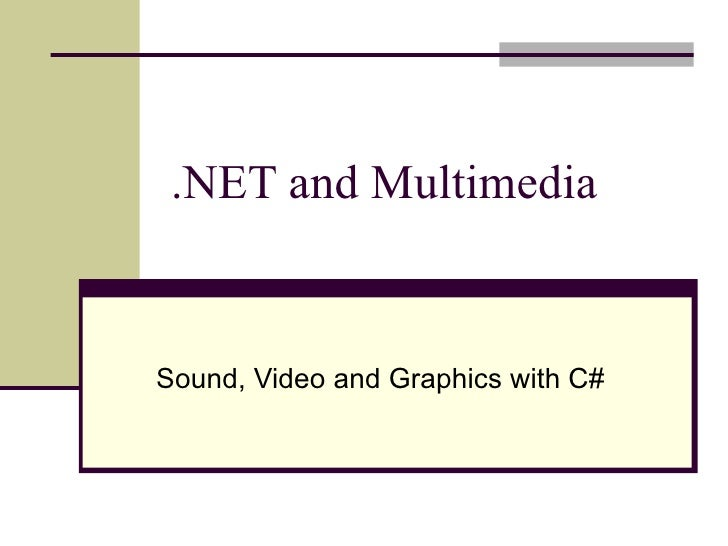 .NET and MultimediaSound, Video and Graphics with C#