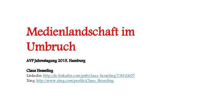 Medienlandschaft im Umbruch AVP Jahrestagung 2015, Hamburg Claus Hesseling Linkedin: http://de.linkedin.com/pub/claus-hess...