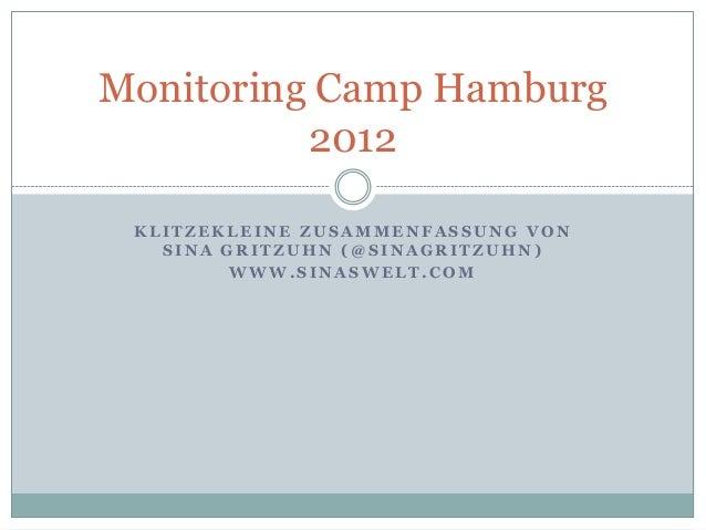 Monitoring Camp Hamburg          2012 KLITZEKLEINE ZUSAMMENFASSUNG VON   SINA GRITZUHN (@SINAGRITZUHN)         WWW.SINASWE...