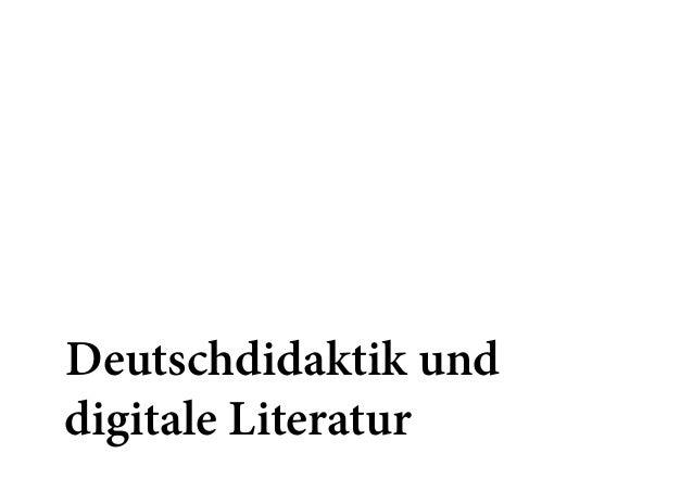 Deutschdidaktik und  digitale Literatur