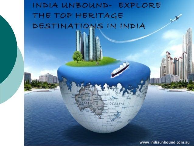 INDIA UNBOUND- EXPLORE THE TOP HERITAGE DESTINATIONS IN INDIA  www.indiaunbound.com.au