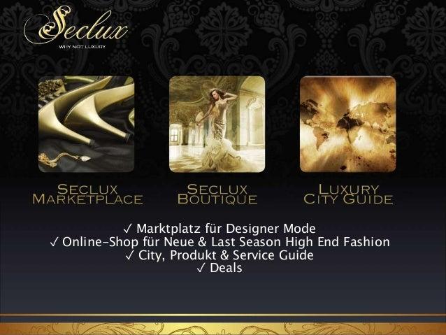 ✓ Marktplatz für Designer Mode  ✓ Online-Shop für Neue & Last Season High End Fashion  ✓ City, Produkt & Service Guide  ✓ ...