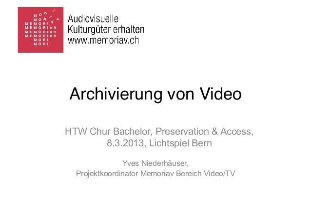 Archivierung von VideoHTW Chur Bachelor, Preservation & Access,       8.3.2013, Lichtspiel Bern               Yves Niederh...