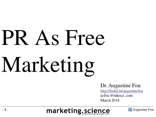 Augustine Fou- 1 - PR As Free Marketing Dr. Augustine Fou http://linkd.in/augustinefou acfou @mktsci .com March 2014