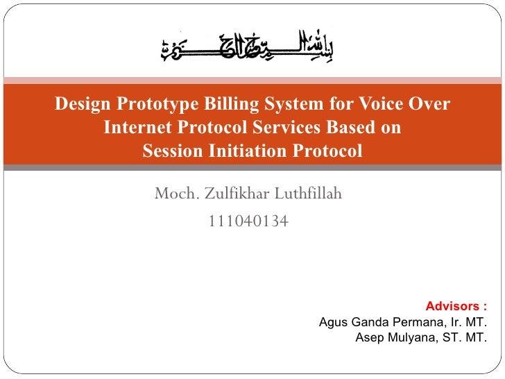 Moch. Zulfikhar Luthfillah 111040134 Design Prototype Billing System for Voice Over Internet Protocol Services Based on Se...