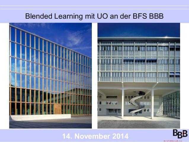 Blended Learning mit UO an der BFS BBB  14. November 2014