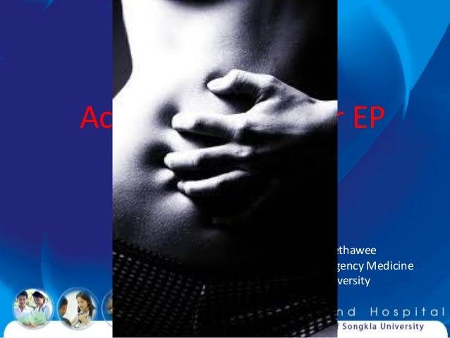 Acute abdomen for EP Prasit Wuthisuthimethawee Department of Emergency Medicine Prince of Songkla University