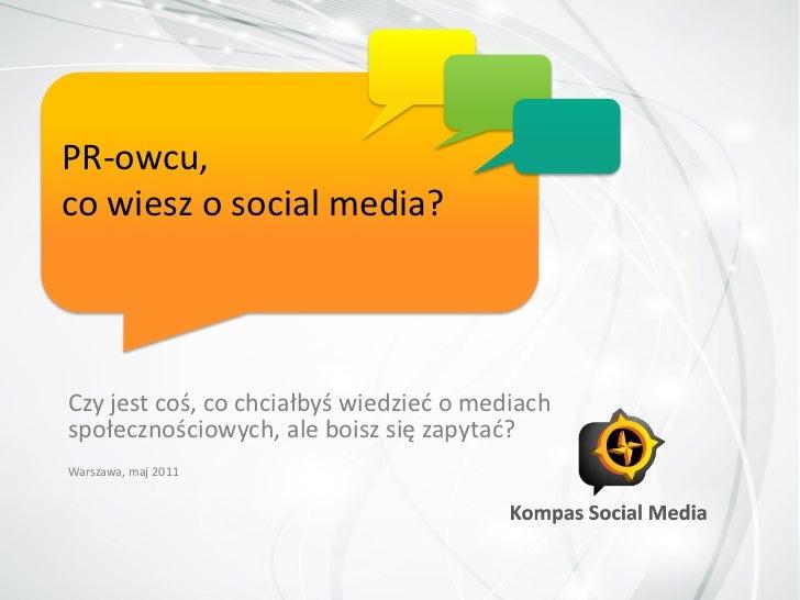 PR-owcu,co wiesz o social media?Czy jest coś, co chciałbyś wiedzied o mediachspołecznościowych, ale boisz się zapytad?Wars...