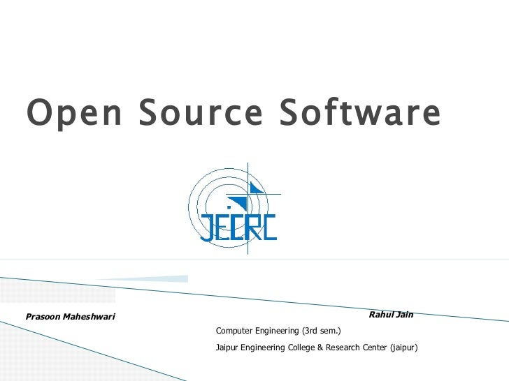 Open Source Software Rahul Jain  Computer Engineering (3rd sem.) Jaipur Engineering College & Research Center (jaipur)  Pr...