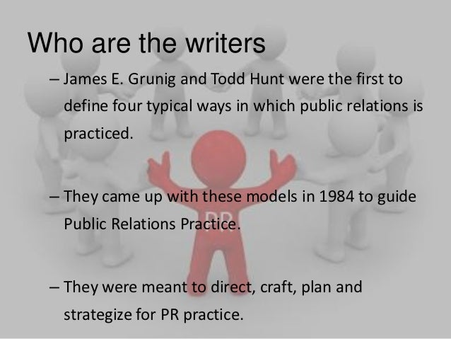 grunig and hunts four models of public relations essay Grunig's situational theory (grunig & hunt, 1984) asserts that publics can be identified and classified according to the extent to which they are aware of the problem and to the extent to which they do something about the problem.