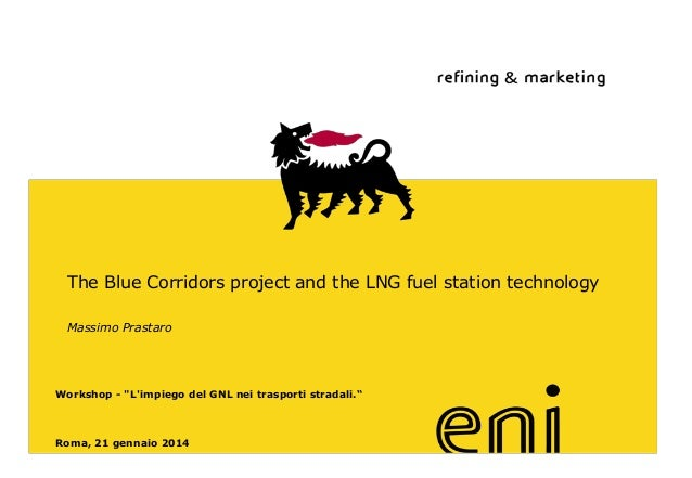"The Blue Corridors project and the LNG fuel station technology Massimo Prastaro  Workshop - ""L'impiego del GNL nei traspor..."