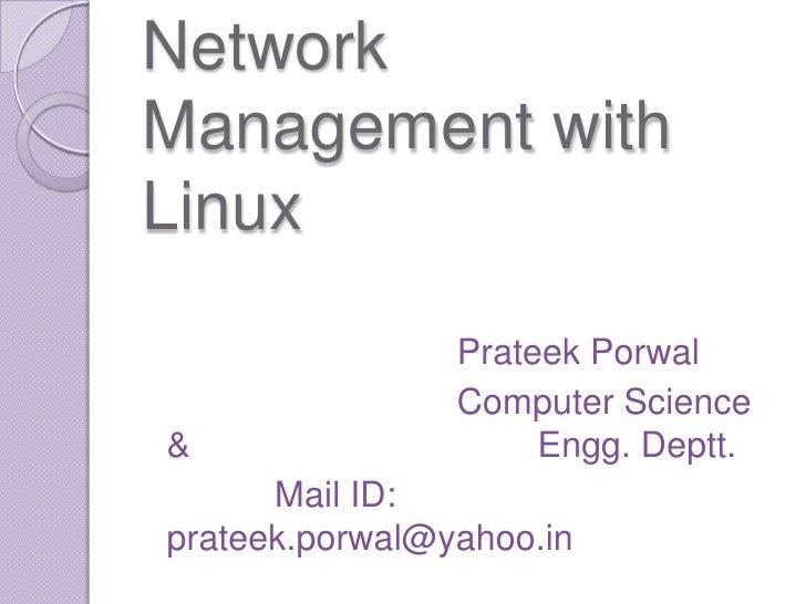 Network Management with Linux<br />Prateek Porwal<br />Computer Science & Engg. Deptt.<br />      Mail ID: pra...