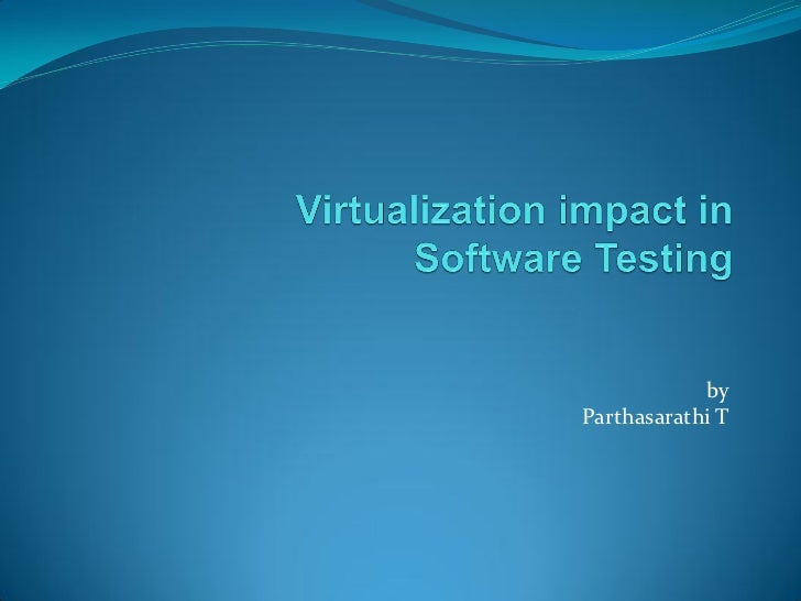 Virtualization impact in software testing