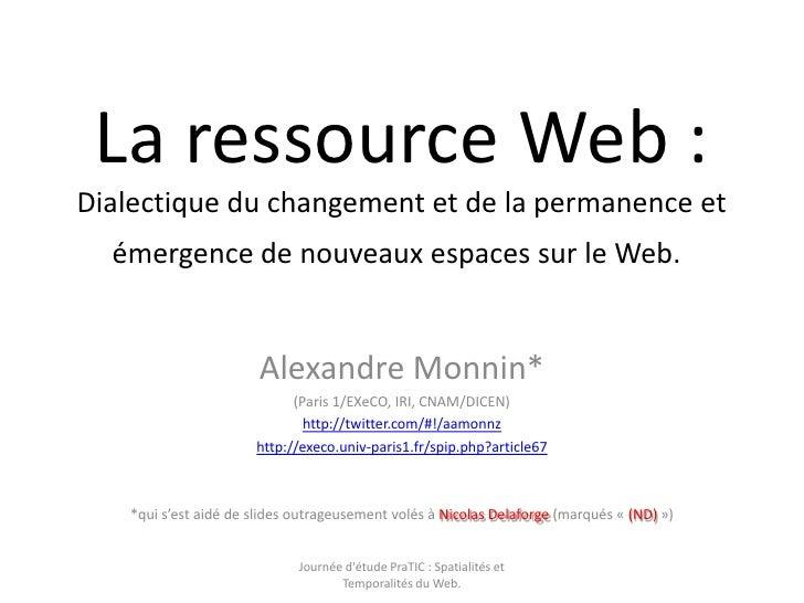 La ressource Web : Dialectique du changement et de la permanence et émergence de nouveaux espaces sur le Web.<br />Alexan...