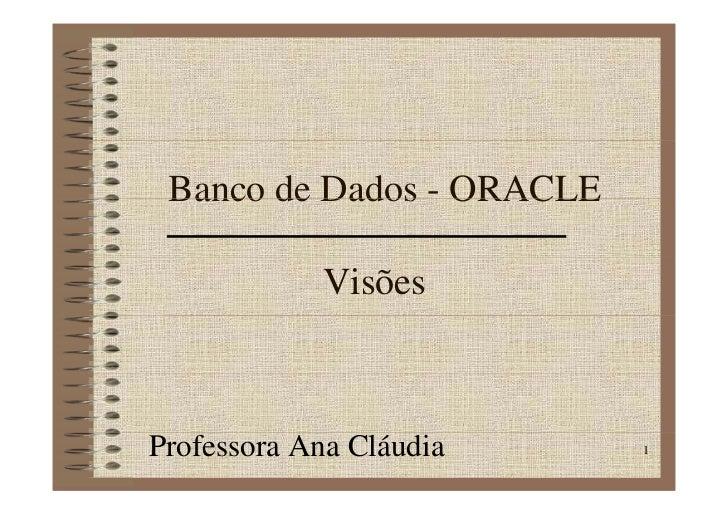 Banco de Dados - ORACLE              Visões    Professora Ana Cláudia     1