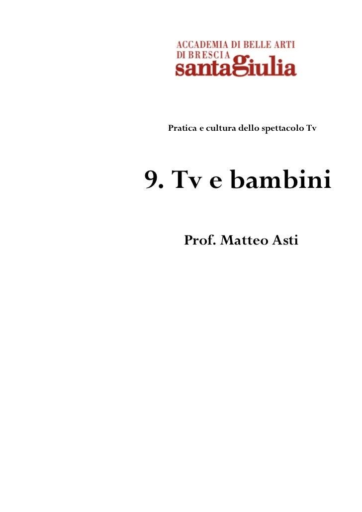 Pratica e cultura dello spettacolo Tv9. Tv e bambini    Prof. Matteo Asti