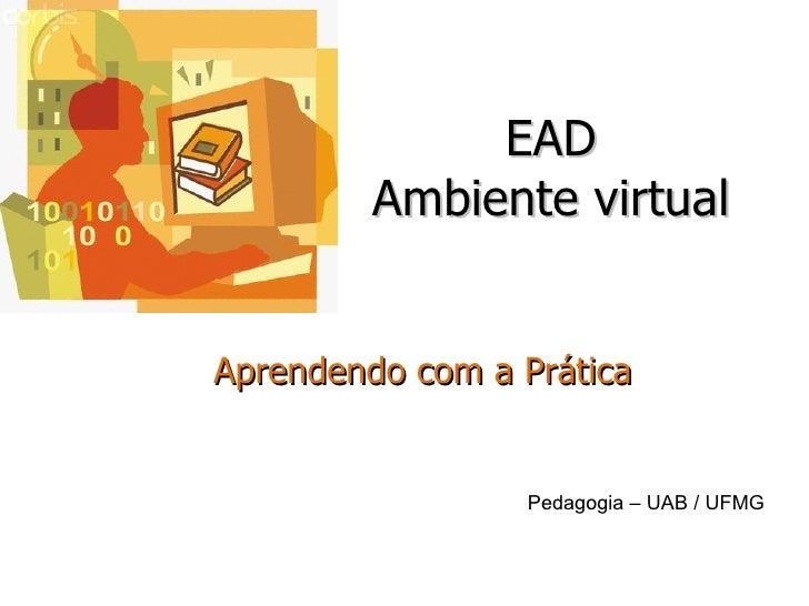 EAD Ambiente virtual Aprendendo com a Prática Pedagogia – UAB / UFMG