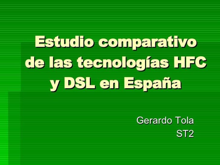 Estudio comparativo de las tecnologías HFC y DSL en España Gerardo Tola ST2