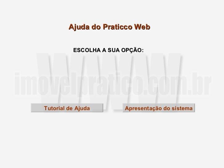 Ajuda do Praticco Web ESCOLHA A SUA OPÇÃO: Tutorial de Ajuda Apresentação do sistema