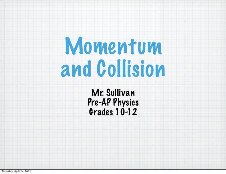 Momentum                           and Collision                               Mr. Sullivan                              P...