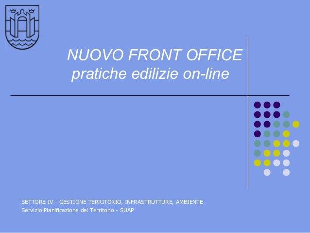 NUOVO FRONT OFFICE pratiche edilizie on-line SETTORE IV - GESTIONE TERRITORIO, INFRASTRUTTURE, AMBIENTE Servizio Pianifica...