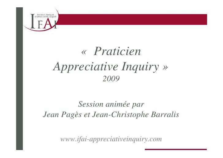 « Praticien   Appreciative Inquiry »                  2009            Session animée par Jean Pagès et Jean-Christophe Bar...