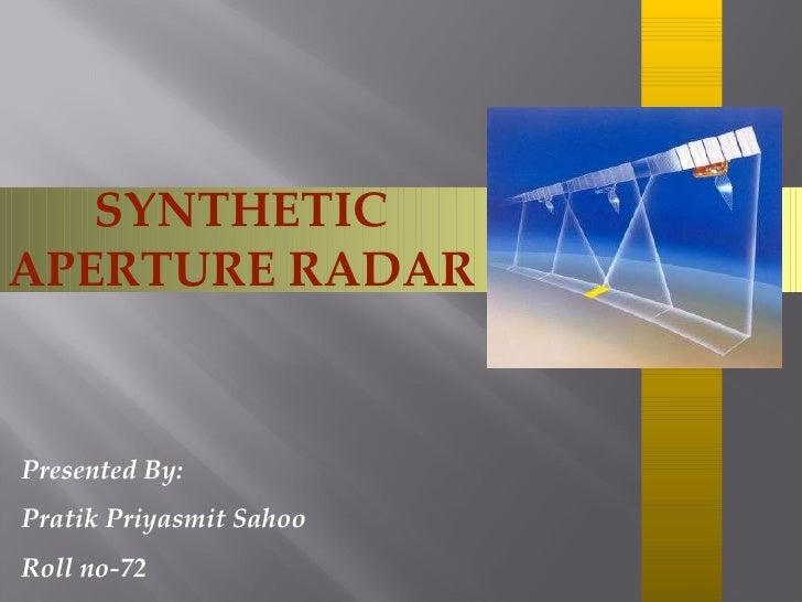 SYNTHETIC APERTURE RADAR Presented By: Pratik Priyasmit Sahoo Roll no-72