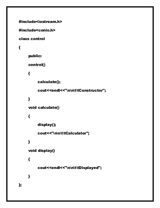 """#include<iostream.h> #include<conio.h> class control { public: control() { calculate(); cout<<endl<<""""nnttConstructor""""; } v..."""