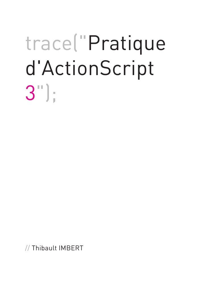 trace(quot;Pratique d'ActionScript 3quot;);     // Thibault IMBERT