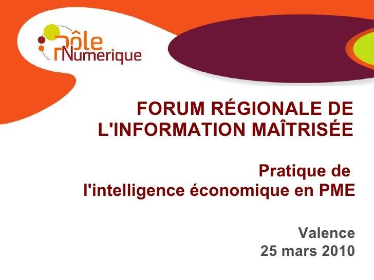 FORUM R É GIONALE DE L'INFORMATION MA Î TRIS É E Valence 25 mars 2010 Pratique de  l'intelligence économique en PME