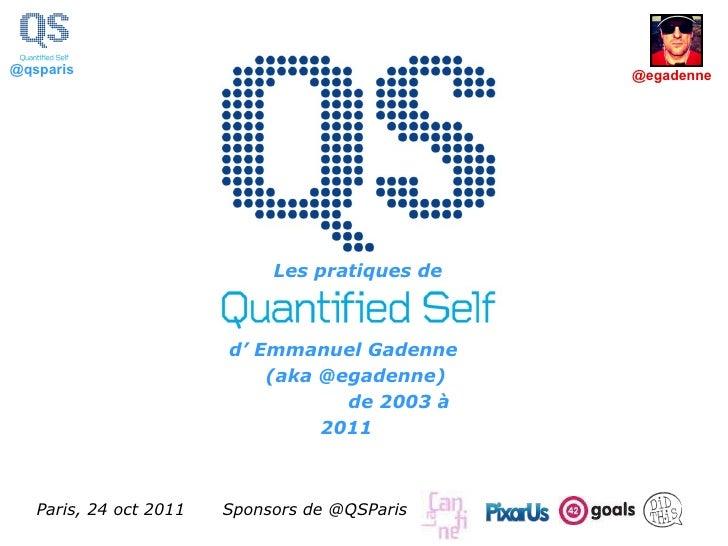 Sponsors de @QSParis Paris, 24 oct 2011 Les pratiques de   d' Emmanuel Gadenne  (aka @egadenne)  de 2003 à 2011