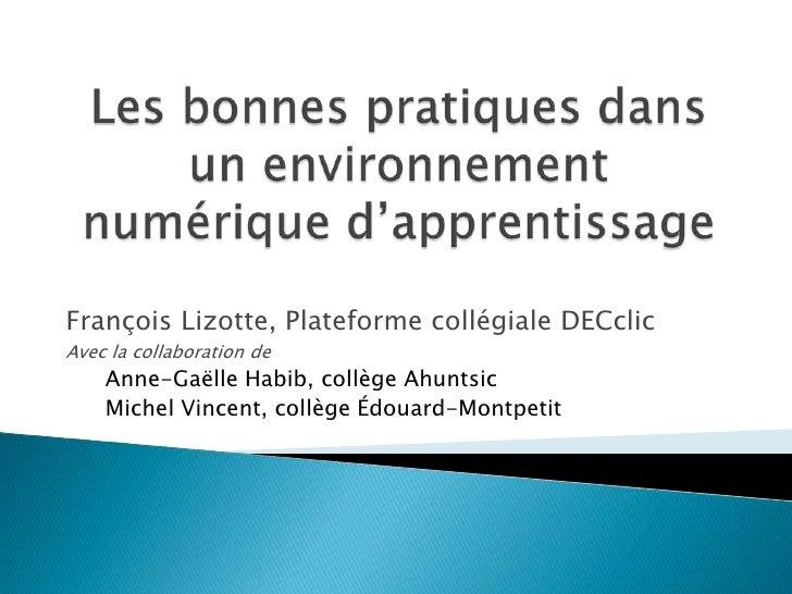 Les bonnes pratiques dans un environnement numérique d'apprentissage<br />François Lizotte, Plateforme collégiale DECclic<...
