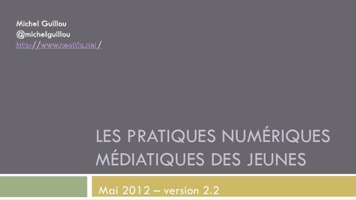 LES PRATIQUES NUMÉRIQUESMÉDIATIQUES DES JEUNESMai 2012 – version 2.2