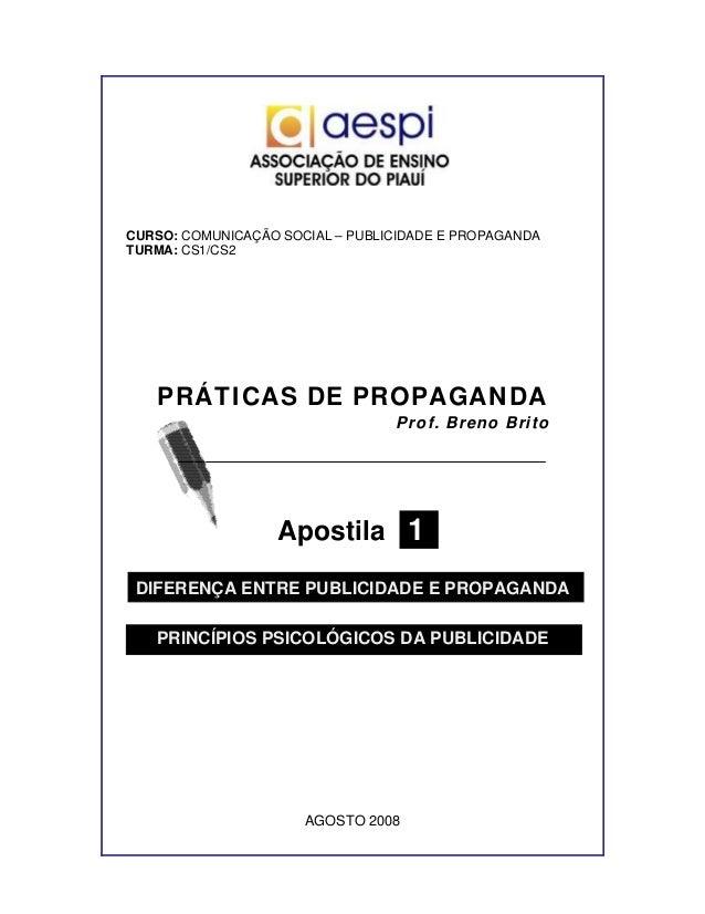 CURSO: COMUNICAÇÃO SOCIAL – PUBLICIDADE E PROPAGANDA TURMA: CS1/CS2 PRÁTICAS DE PROPAGANDA Prof. Breno Brito Apostila 1 DI...