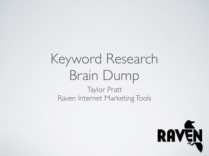 Keyword Research    Brain Dump           Taylor Pratt  Raven Internet Marketing Tools