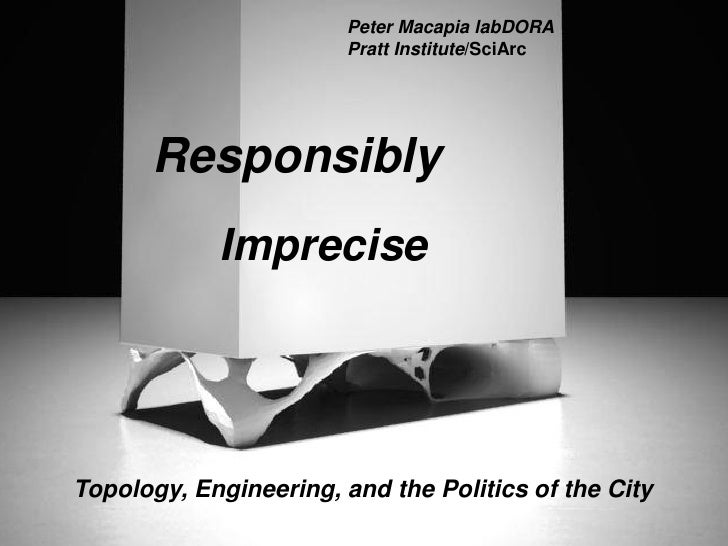 Peter Macapia labDORA                        Pratt Institute/SciArc       Responsibly            ImpreciseTopology, Engine...