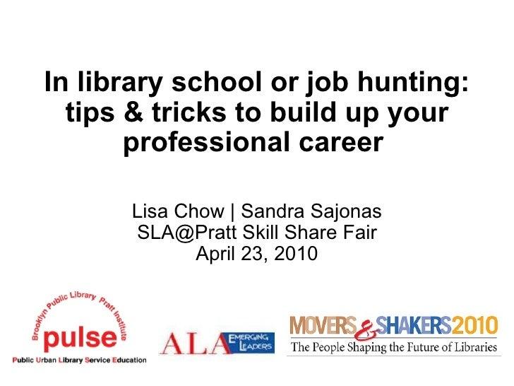 In library school or job hunting: tips & tricks to build up your professional career  Lisa Chow | Sandra Sajonas SLA@Pratt...