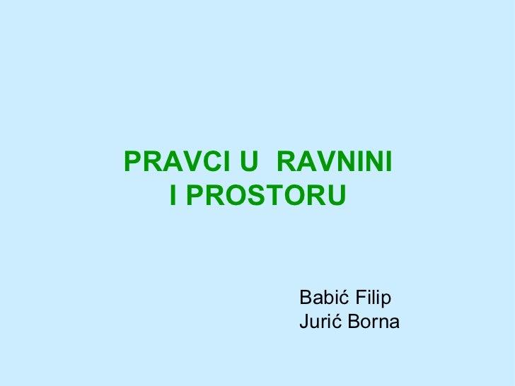 PRAVCI U  RAVNINI I PROSTORU <ul><li>Babić Filip </li></ul><ul><li>Tomić Nikola </li></ul>
