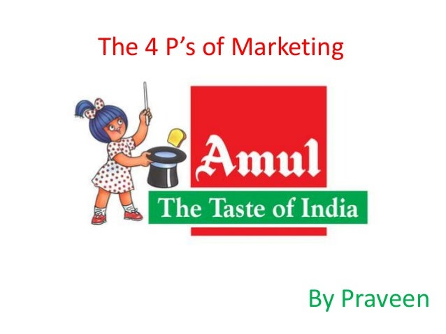4ps strategies of amul 4ps of amul company 1 the 4 p's of marketing by praveen 2 product it  produces ice creams, bread spreads, milk drinks, fresh milk, powder.