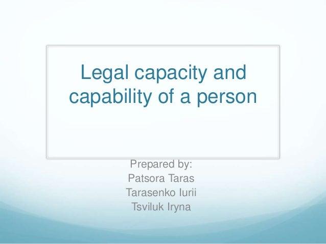 Legal capacity and capability of a person Prepared by: Patsora Taras Tarasenko Iurii Tsviluk Iryna