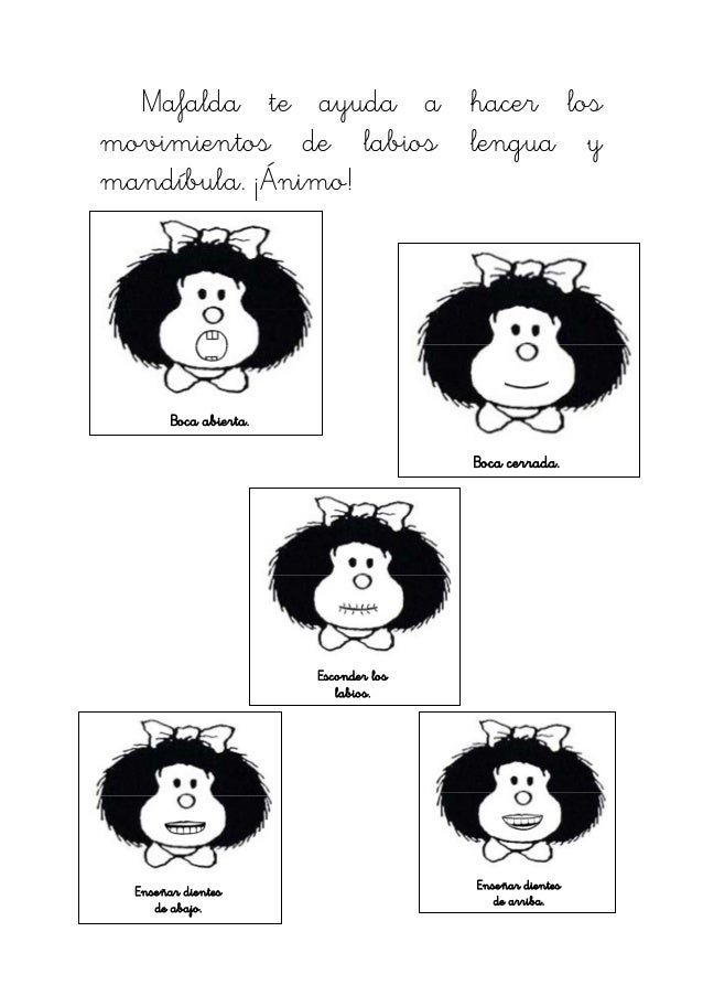 Mafalda te ayuda a hacer losmovimientos de labios lengua ymandíbula. ¡Ánimo!        Boca abierta.                         ...
