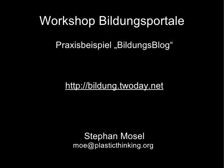 "Workshop Bildungsportale <ul><ul><li>Praxisbeispiel ""BildungsBlog"" </li></ul></ul><ul><ul><li>http://bildung.twoday.net </..."